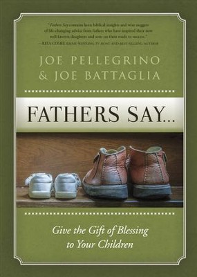 What Fathers Say: Give the Gift of Blessing to Your Children - eBook  -     By: Joe Battaglia, Joe Pellegrino