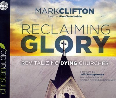 Reclaiming Glory: Revitalizing Dying Churches - unabridged audio book on CD  -     Narrated By: Mike Chamberlain     By: Mark Clifton