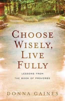 Choose Wisely, Live Fully: Lessons from the Book of Proverbs - eBook  -     By: Donna Dodds Gaines
