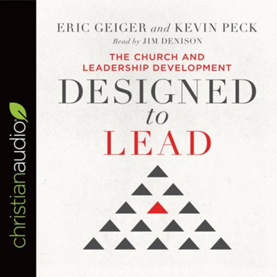 Designed to Lead: The Church and Leadership Development - unabridged audio book on CD  -     Narrated By: Jim Denison     By: Eric Geiger, Kevin Peck