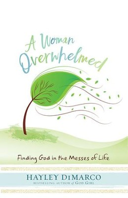 A Woman Overwhelmed: Finding God in the Messes of Life - eBook  -     By: Hayley DiMarco