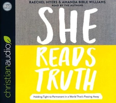 She Reads Truth: Holding Tight to Permanent in a World That's Passing Away - unabridged audio book on CD  -     Narrated By: Raechel Myers, Amanda Bible Williams     By: Raechel Myers, Amanda Bible Williams