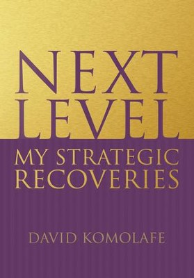 Next Level: My Strategic Recoveries - eBook  -     By: David Komolafe