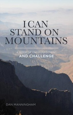 I Can Stand on Mountains: A Book of Encouragement and Challenge - eBook  -     By: Dan Manningham