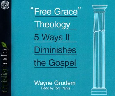 Free Grace Theology: 5 Ways It Diminishes the Gospel - unabridged audio book on CD  -     Narrated By: Tom Parks     By: Wayne Grudem