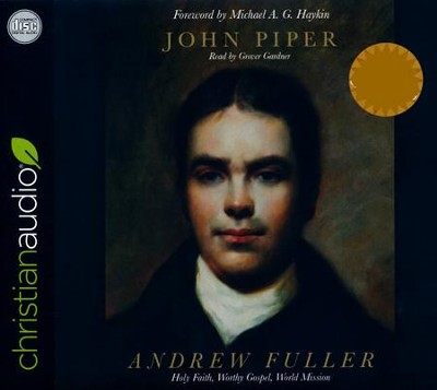 Andrew Fuller: Holy Faith, Worthy Gospel, World Mission - unabridged audio book on CD  -     Narrated By: Grover Gardner     By: John Piper