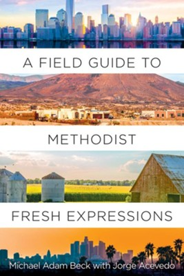 A Field Guide to Methodist Fresh Expressions  -     By: Michael Adam Beck, Jorge Acevedo