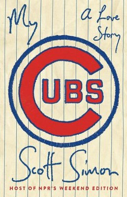 My Cubs: A Love Story - eBook  -     By: Scott Simon