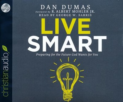 Live Smart: Preparing for the Future God Wants for You - unabridged audio book on CD  -     Narrated By: George W. Sarris     By: Dan Dumas