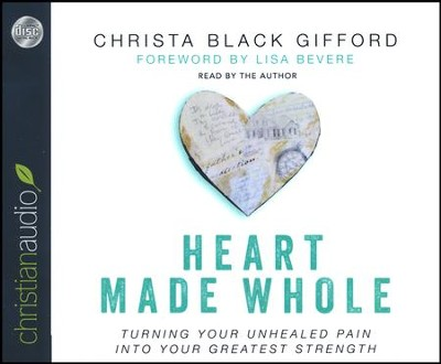 Heart Made Whole: Turning Your Unhealed Pain into Your Greatest Strength - unabridged audio book on CD  -     Narrated By: Christa Black Gifford     By: Christa Black Gifford
