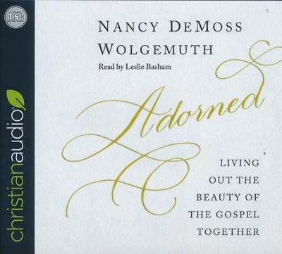 Adorned: Living Out the Gospel - unabridged audio book on CD  -     By: Nancy DeMoss Wolgemuth