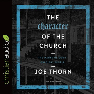 The Character of the Church: The Marks of God's Obedient People - unabridged audio book on CD  -     By: Joe Thorn
