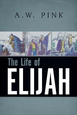 The Life of Elijah   -     By: A.W. Pink