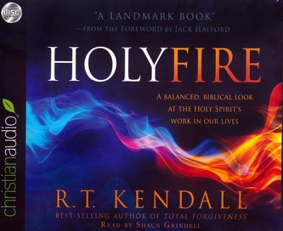 Holy Fire: A Balanced, Biblical Look at the Holy Spirit's Work in Our Lives - unabridged audio book on CD  -     Narrated By: Shaun Grindell     By: R.T. Kendall
