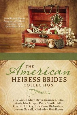 The American Heiress Brides Collection: Nine Wealthy Women Struggle to Find Love in a Society that Values Money First - eBook  -     By: Lisa Carter, Mary Davis, Susanne Dietze, & Six Others