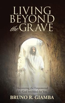Living Beyond the Grave: Discovering the Empowered Life God Intended for You - eBook  -     By: Bruno R. Giamba