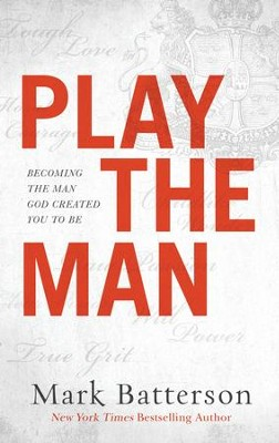 Play the Man: Becoming the Man God Created You to Be - eBook  -     By: Mark Batterson