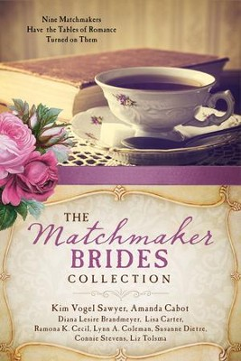The Matchmaker Brides Collection: Nine Matchmakers Have the Tables of Romance Turned on Them - eBook  -     By: Amanda Cabot, Diana Brandmeyer, Lisa Carter