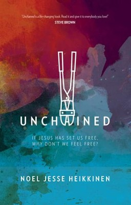 Unchained: If Jesus Has Set Us Free, Why Don't We Feel Free? - eBook  -     By: Noel Heikkinen