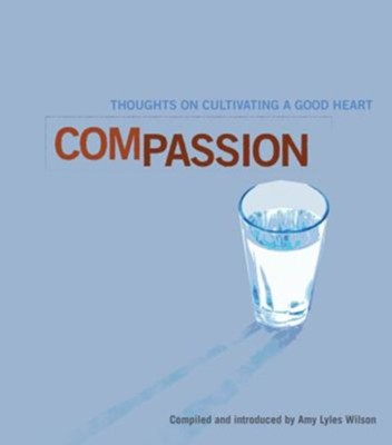 Compassion: Cultivating a Good Heart  -     By: Amy Lyles Wilson