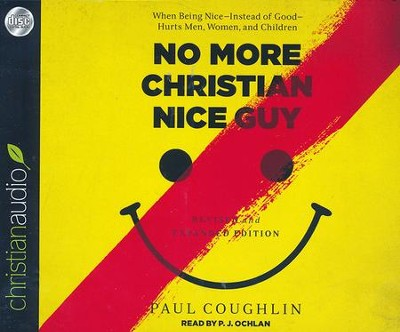No More Christian Nice Guy: When Being Nice-Instead of Good-Hurts Men, Women, and Children - unabridged audio book on CD  -     Narrated By: P.J. Ochlan     By: Paul Coughlin