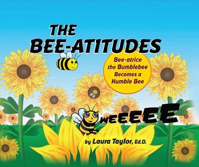 The Bee-atitudes: Bee-atrice the Bumblebee Becomes a Humble Bee - eBook  -     By: Laura Taylor