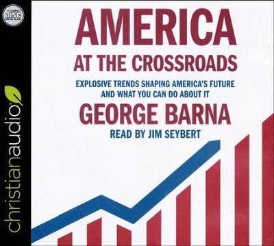 America at the Crossroads: Explosive Trends Shaping America's Future and What You Can Do about It - unabridged audio book on CD  -     Narrated By: Jim Seybert     By: George Barna