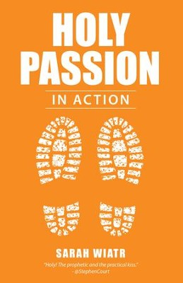 Holy Passion: In Action - eBook  -     By: Sarah Wiatr