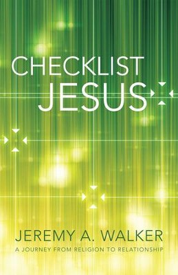 Checklist Jesus: A Journey from Religion to Relationship - eBook  -     By: Jeremy A. Walker