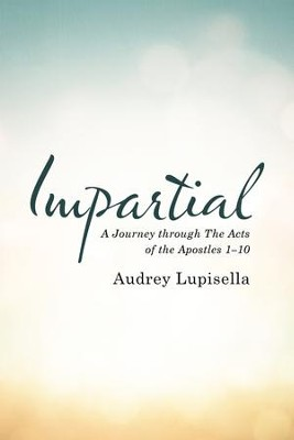 Impartial: A Journey Through the Acts of the Apostles 1-10 - eBook  -     By: Audrey Lupisella