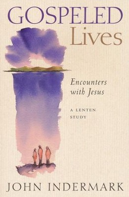 Gospeled Lives: Encounters with Jesus  -     By: John Indermark