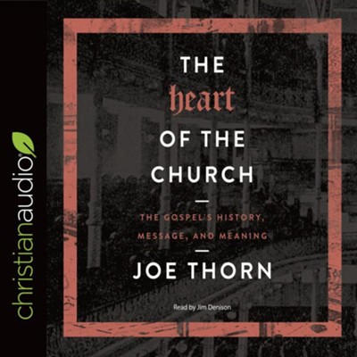The Heart of the Church: The Gospel's History, Message, and Meaning - unabridged audio book on CD  -     By: Joe Thorn