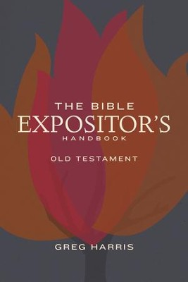 The Bible Expositor's Handbook, OT Edition: Old Testament Edition / Digital original - eBook  -     By: Gregory Harris