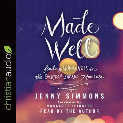 Made Well: Finding Wholeness in the Everyday Sacred Moments - unabridged audio book on CD  -     Narrated By: Jenny Simmons     By: Jenny Simmons