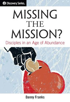 Missing the Mission?: Disciples in an Age of Abundance / Digital original - eBook  -     By: Danny Franks
