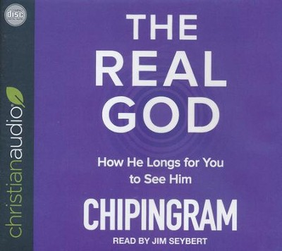 The Real God: How He Longs for You to See Him - unabridged audio book on CD  -     Narrated By: Jim Seybert     By: Chip R. Ingram