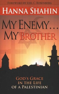 My Enemy . . . My Brother: God's Grace in the Life of a Palestinian  -     By: Hanna Shahin