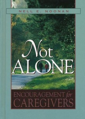 Not Alone: Encouragement for Caregivers  -     By: Nell Noonan