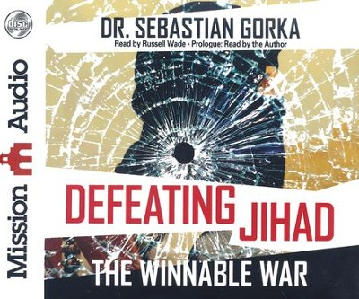 Defeating Jihad: The Winnable War - unabridged audio book on CD  -     Narrated By: Russell Wade     By: Sebastian Gorka