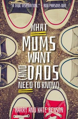 What Mums Want (and Dads Need to Know) - eBook  -     By: Harry Benson, Kate Benson