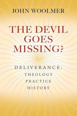 The Devil Goes Missing?: Deliverance: Theology, Practice, History - eBook  -     By: John Woolmer