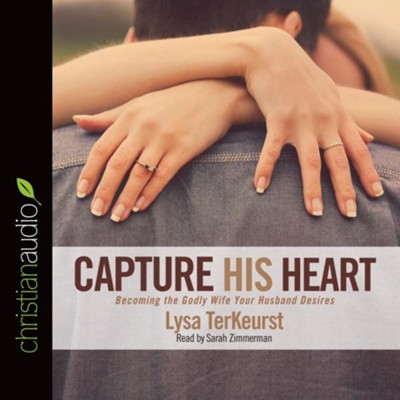 Capture His Heart: Becoming the Godly Wife Your Husband Desires - unabridged audio book on CD  -     Narrated By: Sarah Zimmerman     By: Lysa TerKeurst