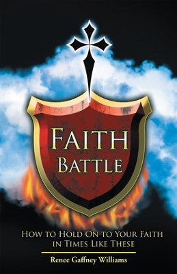 Faith Battle: How to Hold on to Your Faith in Times Like These - eBook  -     By: Renee Gaffney Williams