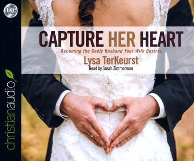 Capture Her Heart: Becoming the Godly Husband Your Wife Desires - unabridged audio book on CD  -     Narrated By: Sarah Zimmerman     By: Lysa TerKeurst