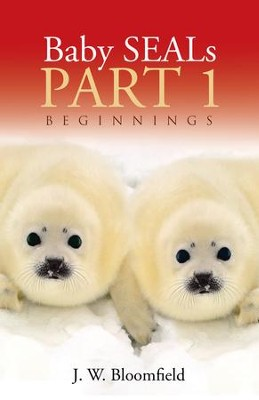 Baby Seals: Beginnings - eBook  -     By: J.W. Bloomfield