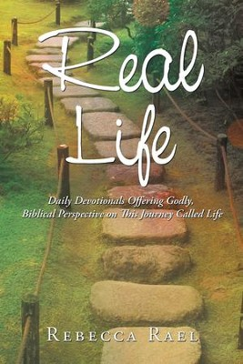 Real Life: Daily Devotionals Offering Godly, Biblical Perspective on This Journey Called Life - eBook  -     By: Rebecca Rael