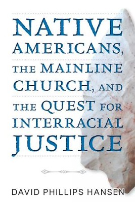 Native Americans, The Mainline Church, and the Quest for Interracial Justice - eBook  -     By: David Phillips Hansen