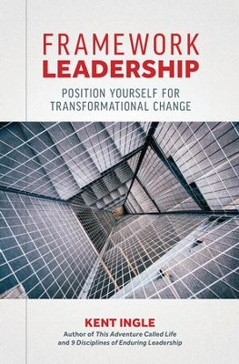 Framework Leadership: Position Yourself for Transformational Change - eBook  -     By: Kent Ingle