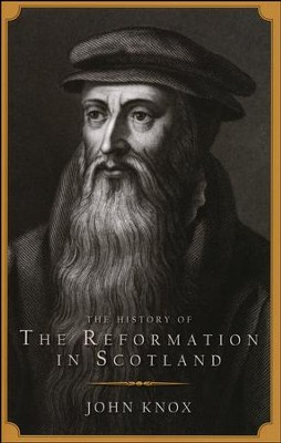 The History of the Reformation in Scotland   -     By: John Knox