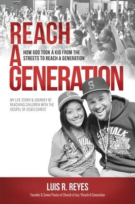 Reach a Generation: How God Took a Kid From the Streets to Reach a Generation - eBook  -     By: Luis R. Reyes